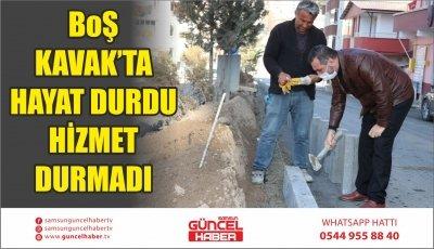 BOŞ KAVAK'TA HAYAT DURDU HİZMET DURMADI