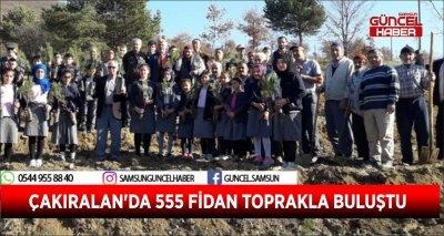 ÇAKIRALAN'DA 555 FİDAN TOPRAKLA BULUŞTU
