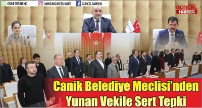 Canik Belediye Meclisi'nden Yunan Vekile Sert Tepki