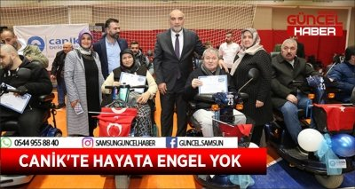 CANİK'TE HAYATA ENGEL YOK