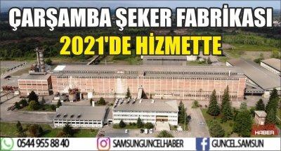 ÇARŞAMBA ŞEKER FABRİKASI 2021'DE HİZMETTE