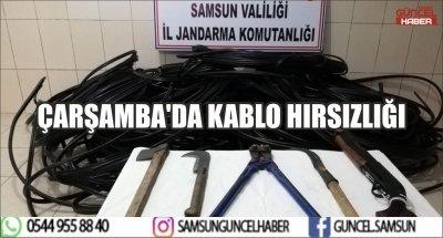 ÇARŞAMBA'DA KABLO HIRSIZLIĞI