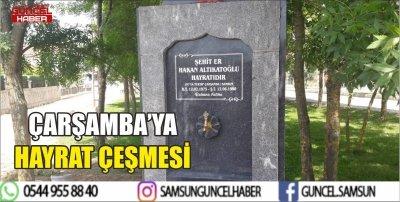 ÇARŞAMBA'YA HAYRAT ÇEŞMESİ