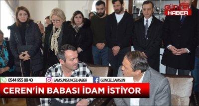 CEREN'İN BABASI İDAM İSTİYOR