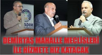 DEMİRTAŞ MAHALLE MECLİSLERİ İLE HİZMETE HIZ KATACAK