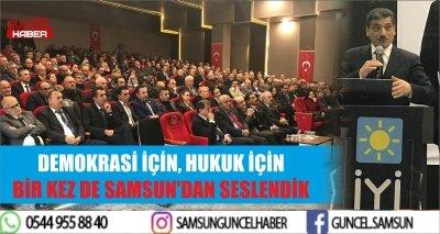 DEMOKRASİ İÇİN, HUKUK İÇİN BİR KEZ DE SAMSUN'DAN SESLENDİK
