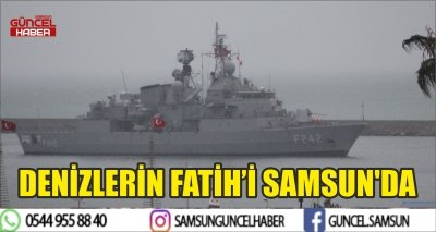 DENİZLERİN FATİH'İ SAMSUN'DA