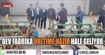 DEV FABRİKA ÜRETİME HAZIR HALE GELİYOR