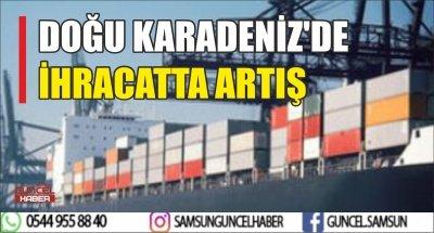 DOĞU KARADENİZ'DE İHRACATTA ARTIŞ
