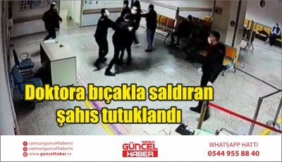 Doktora bıçakla saldıran şahıs tutuklandı