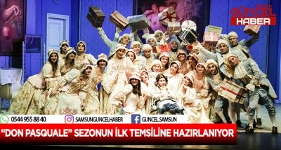 """""""DON PASQUALE"""" SEZONUN İLK TEMSİLİNE HAZIRLANIYOR"""