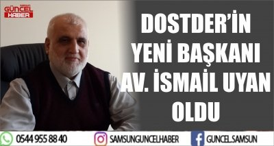 DOSTDER'İN YENİ BAŞKANI AV. İSMAİL UYAN OLDU