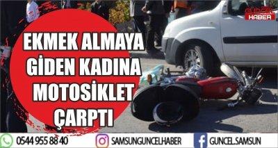 EKMEK ALMAYA GİDEN KADINA MOTOSİKLET ÇARPTI