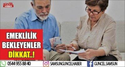 EMEKLİLİK BEKLEYENLER DİKKAT..!