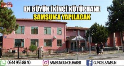 EN BÜYÜK İKİNCİ KÜTÜPHANE SAMSUN'A YAPILACAK