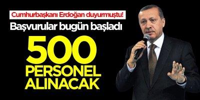 Erdoğan duyurmuştu! 500 kişi alınacak
