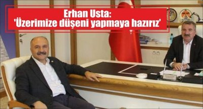Erhan Usta: 'Üzerimize düşeni yapmaya hazırız'