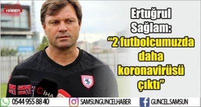 """Ertuğrul Sağlam: """"2 futbolcumuzda daha korona virüsü çıktı"""""""