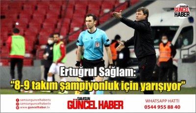 """Ertuğrul Sağlam: """"8-9 takım şampiyonluk için yarışıyor"""""""