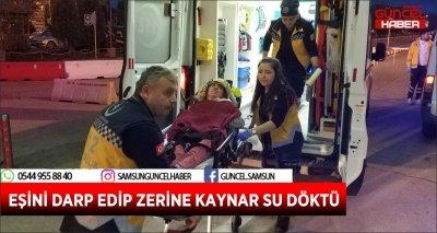 EŞİNİ DARP EDİP ZERİNE KAYNAR SU DÖKTÜ