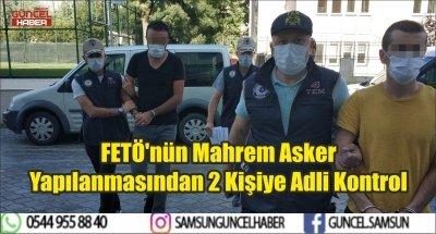 FETÖ'nün Mahrem Asker Yapılanmasından 2 Kişiye Adli Kontrol