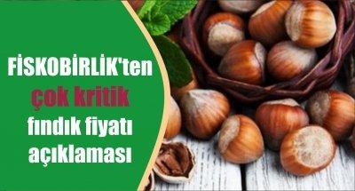FİSKOBİRLİK'ten çok kritik fındık fiyatı açıklaması