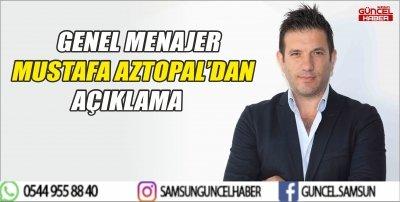 GENEL MENAJER MUSTAFA AZTOPAL'DAN AÇIKLAMA