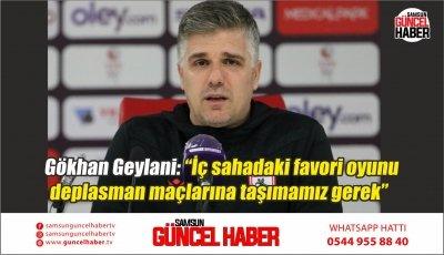"""Gökhan Geylani: """"İç sahadaki favori oyunu deplasman maçlarına taşımamız gerek"""""""