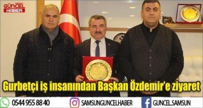Gurbetçi iş insanından Başkan Özdemir'e ziyaret