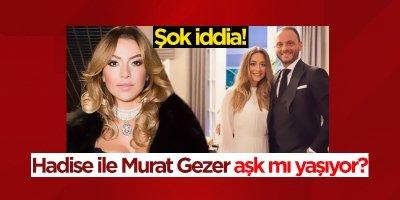 Hadise ile Murat Gezer aşk mı yaşıyor?