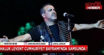 HALUK LEVENT CUMHURİYET BAYRAMI'NDA SAMSUNDA !