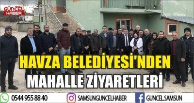 HAVZA BELEDİYESİ'NDEN MAHALLE ZİYARETLERİ
