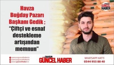 """Havza Buğday Pazarı Başkanı Gedik ; """"Çiftçi ve esnaf destekleme artışından memnun"""""""