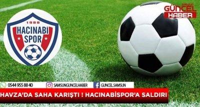 HAVZA'DA SAHA KARIŞTI ! HACINABİSPOR'A SALDIRI