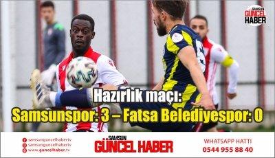 Hazırlık maçı: Samsunspor: 3 – Fatsa Belediyespor: 0