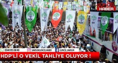 HDP'Lİ O VEKİL TAHLİYE OLUYOR !