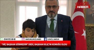 """""""HİÇ BAŞKAN GÖRMEDİM"""" DEDİ, BAŞKAN KILIÇ'IN KONUĞU OLDU"""