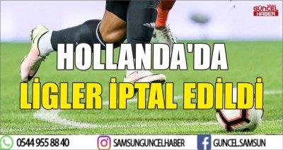 HOLLANDA'DA LİGLER İPTAL EDİLDİ