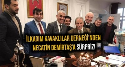 İLKADIM KAVAKLILAR DERNEĞİ'NDEN NECATTİN DEMİRTAŞ'A SÜRPRİZ !