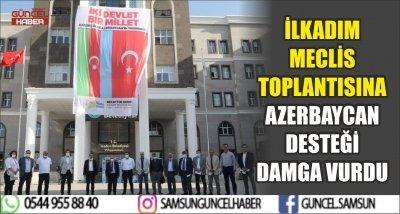 İLKADIM MECLİS TOPLANTISINA AZERBAYCAN DESTEĞİ DAMGA VURDU