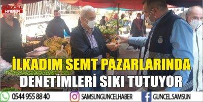 İLKADIM  SEMT PAZARLARINDA DENETİMLERİ SIKI TUTUYOR