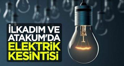 İlkadım ve Atakum'da elektrik kesintisi