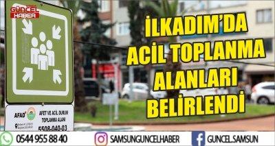 İLKADIM'DA ACİL TOPLANMA ALANLARI BELİRLENDİ