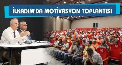 İLKADIM'DA MOTİVASYON TOPLANTISI