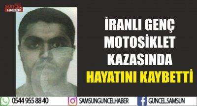 İRANLI GENÇ MOTOSİKLET KAZASINDA HAYATINI KAYBETTİ