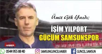 İŞİM YILPORT GÜCÜM SAMSUNSPOR