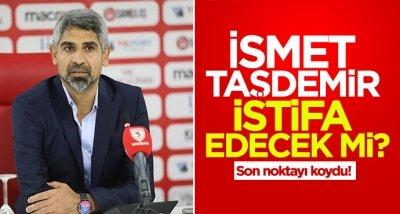 İsmet Taşdemir istifa edecek mi?