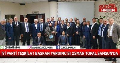 İYİ PARTİ TEŞKİLAT BAŞKAN YARDIMCISI OSMAN TOPAL SAMSUN'DA