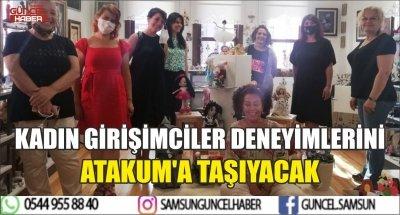 KADIN GİRİŞİMCİLER DENEYİMLERİNİ ATAKUM'A TAŞIYACAK