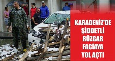 KARADENİZ'DE ŞİDDETLİ RÜZGAR FACİAYA YOL AÇTI